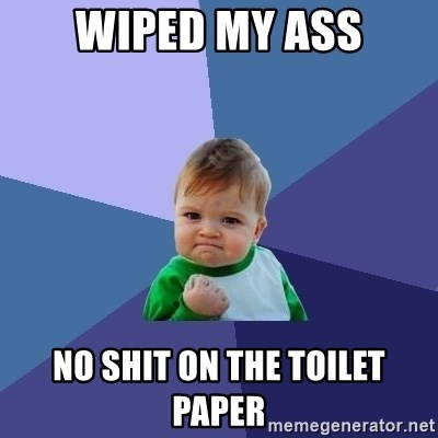 Success Kid - Wiped my ass no shit on the toilet paper