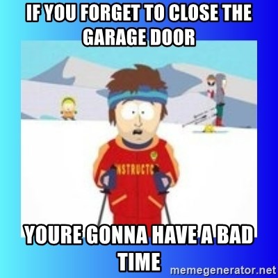 super cool ski instructor - If you forget to close the garage door Youre gonna have a bad time