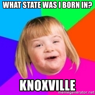 I can count to potato - What state was i born in? Knoxville