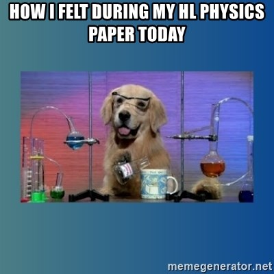 Chemistry Dog - How i felt during my HL physics paper today