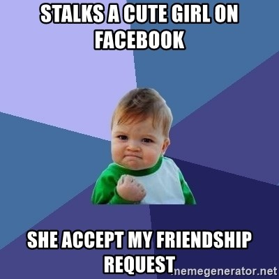 Success Kid - stalks a cute Girl on Facebook She Accept My friendship request