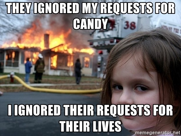 Disaster Girl - they ignored my requests for candy i ignored their requests for their lives