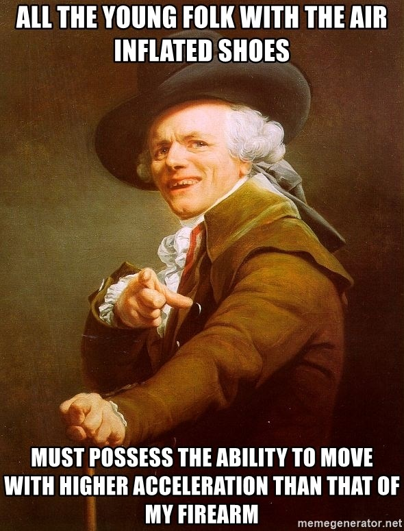 Joseph Ducreux - All the young folk with the air inflated shoes must possess the ability to move with higher ACCELERATION than that of my firearm