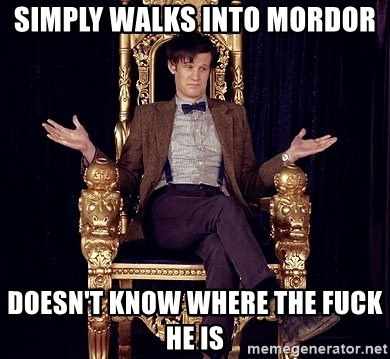 Hipster Doctor Who - SIMPLY WALKS INTO MORDOR dOESN'T KNOW WHERE THE FUCK HE IS