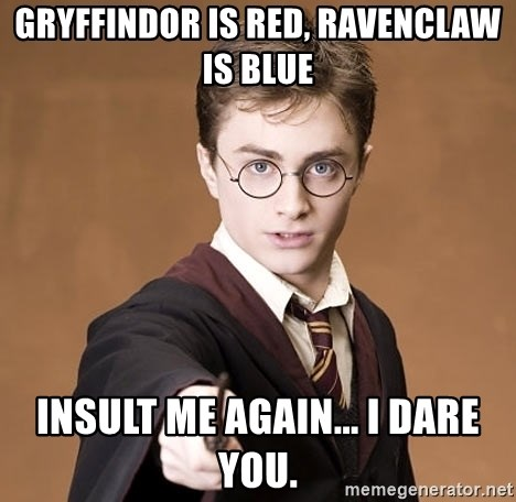 20354409 gryffindor is red, ravenclaw is blue insult me again i dare you
