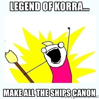 All the things - Legend of Korra... MAke all the ships canon