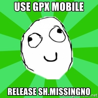 dafuq - use gpx mobile release sh.missingno