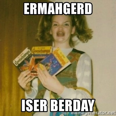 Goosebumps Girl Sings - ERMAHGERD iser berday