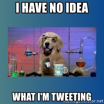 Chemistry Dog - I HAVE NO IDEA WHAT I'M TWEETING
