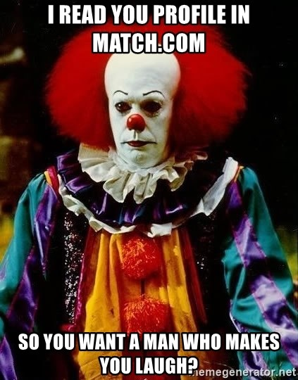 it clown stephen king - I READ YOU PROFILE IN MATCH.COM SO YOU WANT A MAN WHO MAKES YOU LAUGH?
