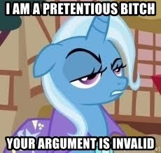 Seriously Pony - I am a pretentious bitch your argument is invalid