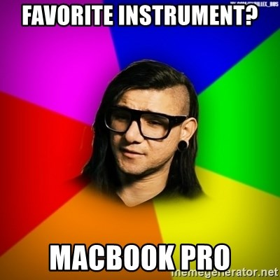 Advice Skrillex - favorite instrument?  macbook pro