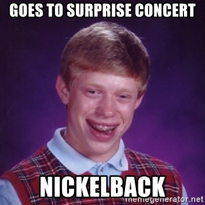 Bad Luck Brian - GOES TO SURPRISE CONCERT NICKELBACK