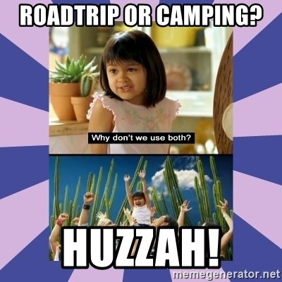 Why don't we use both girl - Roadtrip or camping?  Huzzah!