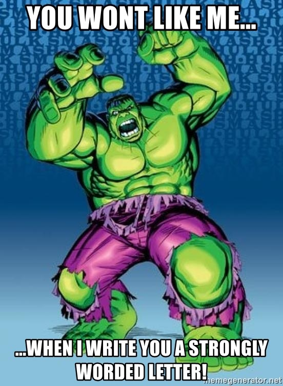 Hulk - YOU WONT LIKE ME... ...WHEN I WRITE YOU A STRONGLY WORDED LETTER!