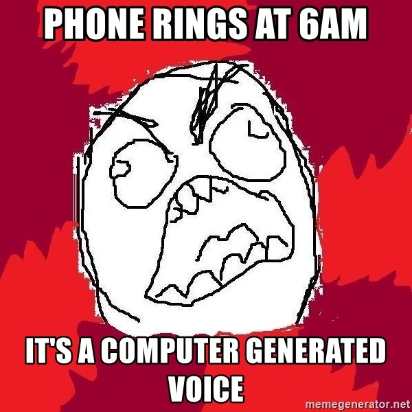 Rage FU - phone rings at 6am it's a computer generated voice