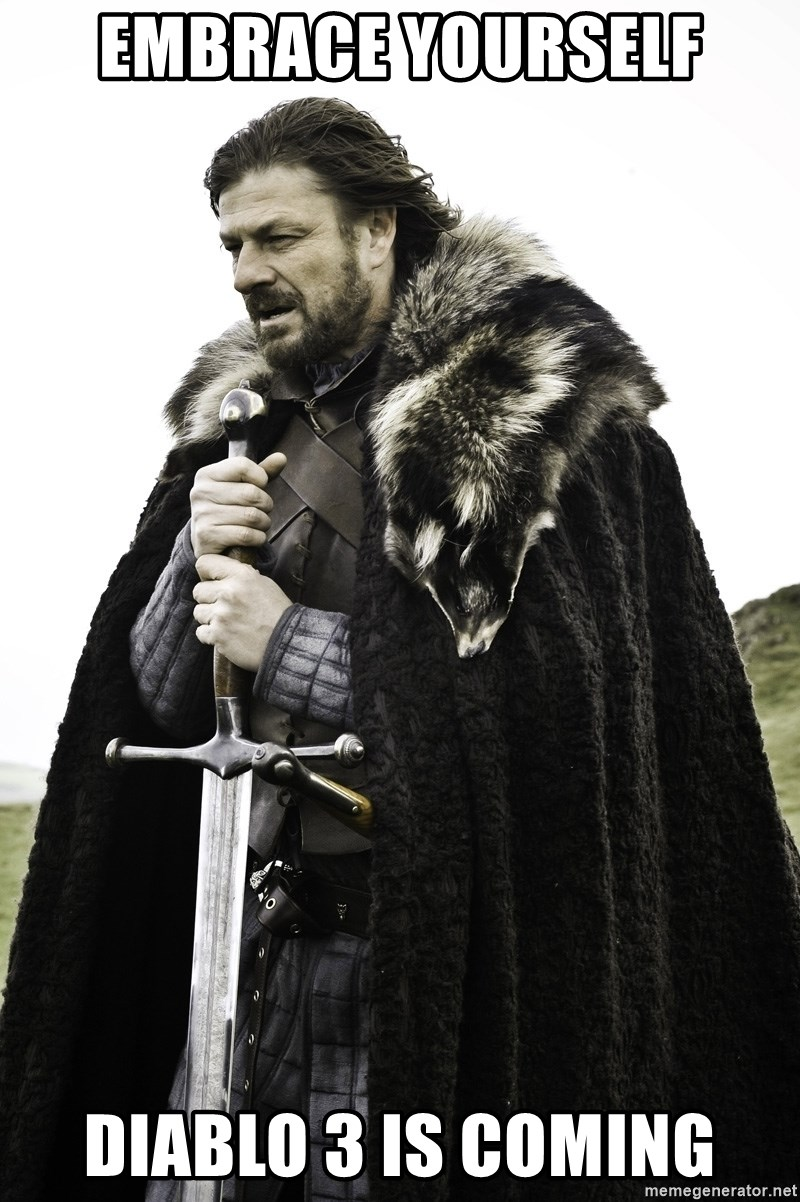 Sean Bean Game Of Thrones - Embrace yourself diablo 3 is coming