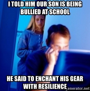 Internet Husband - I told him our son is being bullied at school He said to enchant his gear with resilience