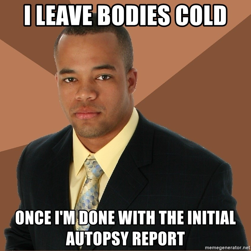 Successful Black Man - i leave bodies cold once i'm done with the initial autopsy report