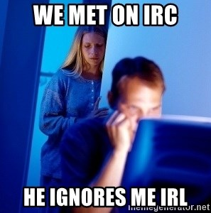 Internet Husband - we met on irc he ignores me irl