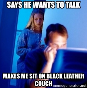 Internet Husband - says he wants to talk makes me sit on black leather couch