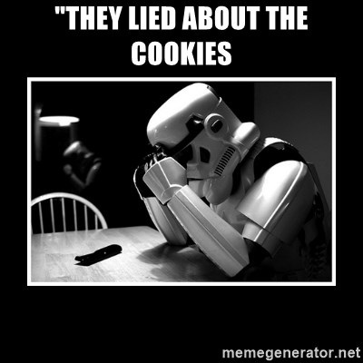 "Sad Trooper - ""THEY LIED ABOUT THE COOKIES"