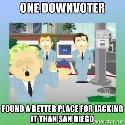 Jackin it in San Diego - One downvoter found a better place for jacking it than san Diego
