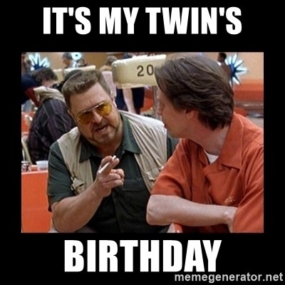 walter sobchak - It's my twin's Birthday