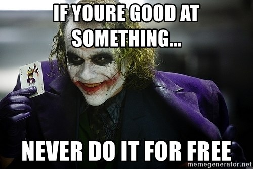 joker - If youre good at something... never do it for free