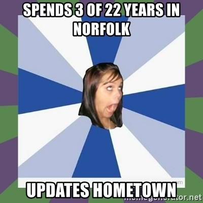Annoying FB girl - spends 3 of 22 years in norfolk updates hometown