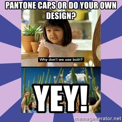 Why don't we use both girl - pANTONE CAPS OR DO YOUR OWN DESIGN? YEY!