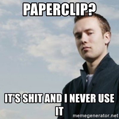 SMUG DHH - paperclip? IT'S SHIT AND I NEVER USE IT