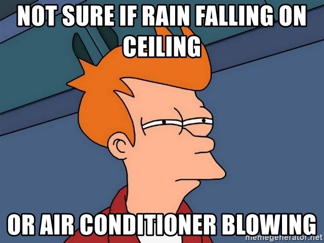 Futurama Fry - not sure if rain falling on ceiling or air CONDITIONER blowing