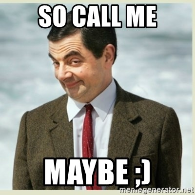 so call me maybe ;) - MR bean | Meme Generator