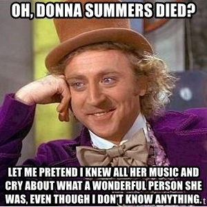 Oh, donna summers died? let me pretend i knew all her music