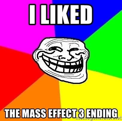 Trollface - i liked the mass effect 3 ending
