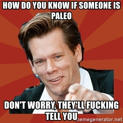 Kevin Bacon - How do you know if someone is Paleo Don't Worry, they'll fucking tell you
