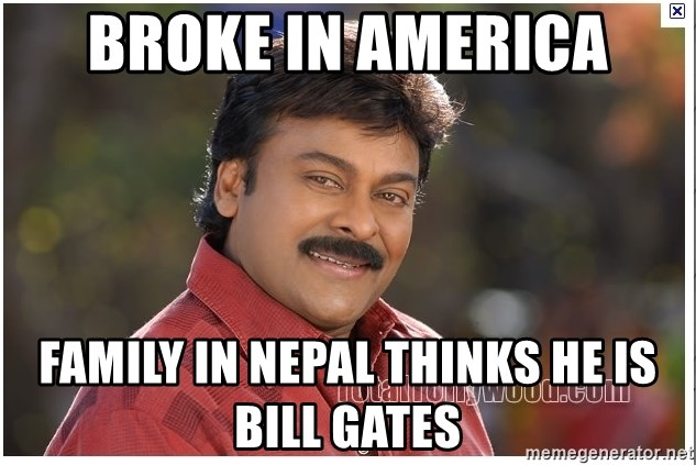 Typical Indian guy - Broke in America Family in Nepal thinks he is bill gates