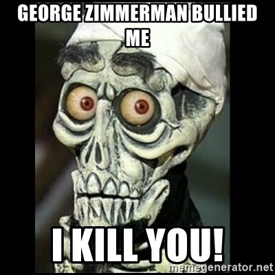 Achmed the dead terrorist - George Zimmerman Bullied me I kill you!