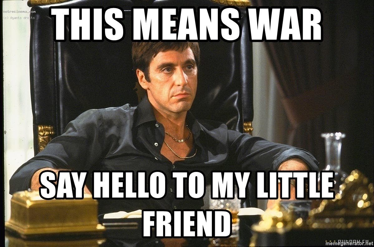 This Means War Say Hello To My Little Friend Scarface Meme Generator