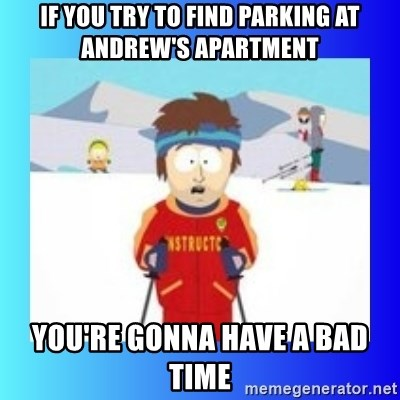 super cool ski instructor - If you try to find parking at andrew's apartment You're gonna have a bad time