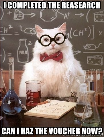 Chemist cat - I completed the reasearch can I haz the voucher now?