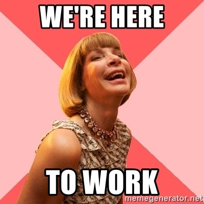 Amused Anna Wintour - We're here To work