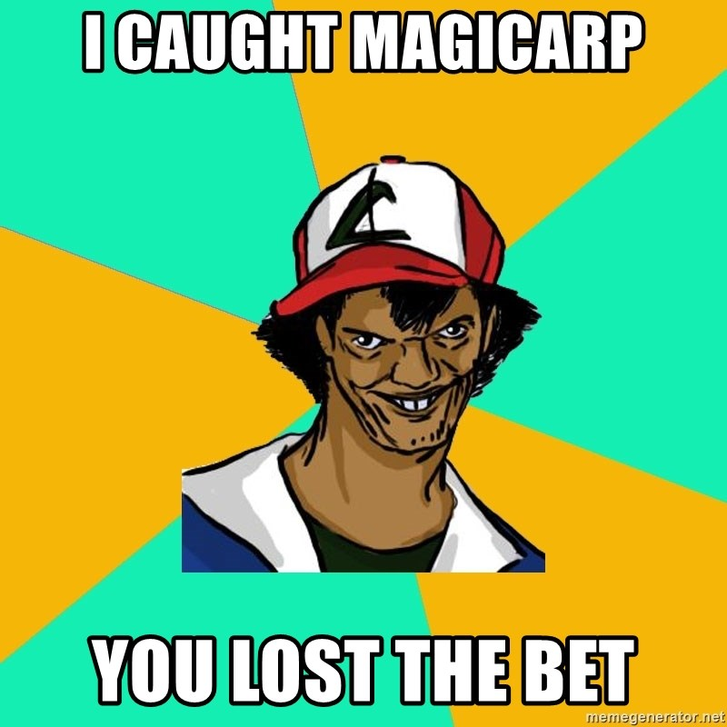 Ash Pedreiro - i caught magicarp you lost the bet