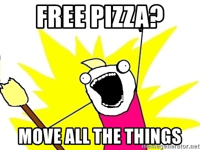 X ALL THE THINGS - free pizza? move all the things