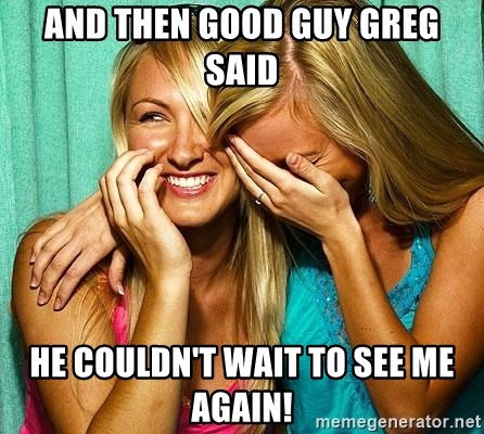 Laughing Whores - and then good guy greg said he couldn't wait to see me again!