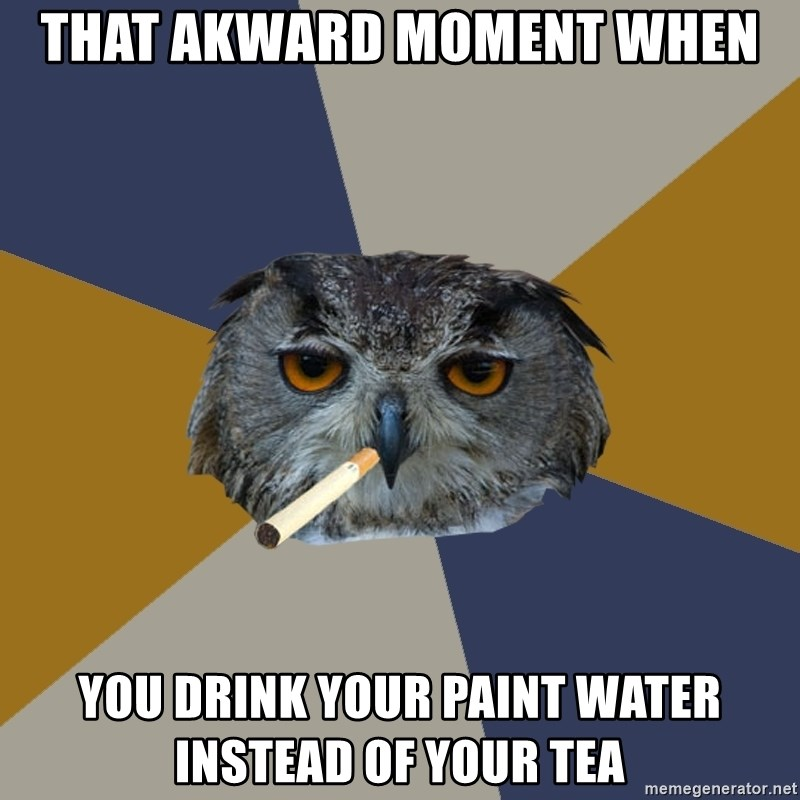 Art Student Owl - that akward moment when you drink your paint water instead of your tea
