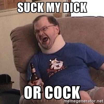 Fuming tourettes guy - suck my dick or cock
