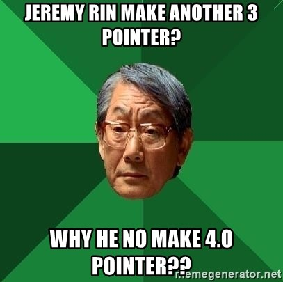 High Expectations Asian Father - Jeremy RIN MAKE ANOTHER 3 Pointer? Why he no make 4.0 pointer??
