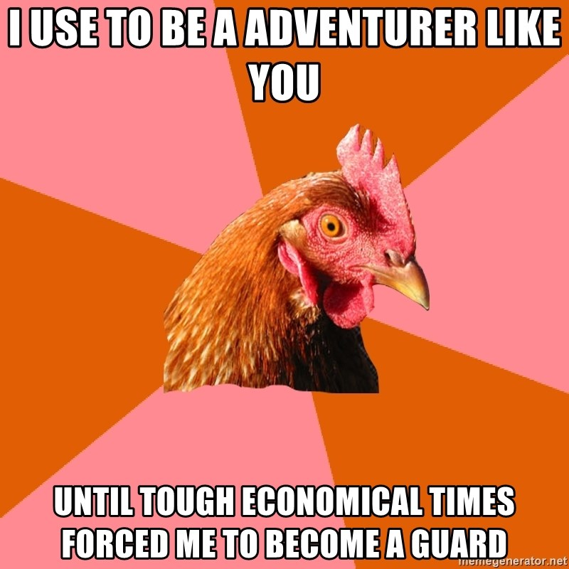 Anti Joke Chicken - I use to be a adventurer like you Until tough eConomical times Forced me to become a guard